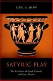 Satyric Play : The Evolution of Greek Comedy and Satyr Drama, Shaw, Carl, 0199950946