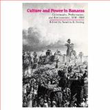 Culture and Power in Banaras : Community, Performance, and Environment, 1800-1980, , 0520080947