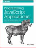 Programming JavaScript Applications : Robust Web Architecture with Node, HTML5, and Modern JS Libraries, Elliott, Eric, 1449320945