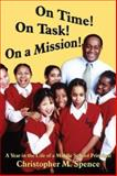 On Time! on Task! on a Mission! : A Year in the Life of a Middle School Principal, Spence, Christopher Michael, 155266094X