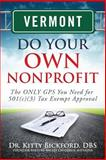 Vermont Do Your Own Nonprofit : The ONLY GPS You Need for 501c3 Tax Exempt Approval, Bickford, Kitty, 1633080943