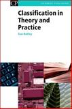 Classification in Theory and Practice : Sorting Out Your Library, Batley, Susan, 1843340941
