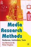Media Research Methods : Audiences, Institutions, Texts, Bertrand, Ina and Hughes, Peter, 0333960947