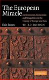 The European Miracle : Environments, Economies and Geopolitics in the History of Europe and Asia, Jones, Eric, 0521820944