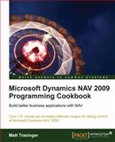Microsoft Dynamics Nav 2009 Sp1programming Cookbook : Build Better Business Applications with Nav, Traxinger, Matt, 1849680949
