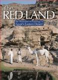 The Red Land : The Illustrated Archaeology of Egypt's Eastern Desert, Sidebotham, Steven E. and Hense, Martin, 9774160940