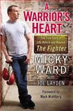 A Warrior's Heart, Micky Ward and Joe Layden, 0425260941