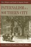 Paternalism in a Southern City : Race, Religion, and Gender in Augusta, Georgia, , 0820340944
