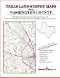 Texas Land Survey Maps for Washington County : With Roads, Railways, Waterways, Towns, Cemeteries and Including Cross-referenced Data from the General Land Office and Texas Railroad Commission, Boyd, Gregory A., 1420350943