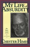 My Life of Absurdity : The Later Years, Himes, Chester B., 1560250941