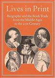 Lives in Print : Biography and the Book Trade from the Middle Ages to the 21st Century, Robin Myers, Michael Harris, Giles Mandelbrote, 1584560940