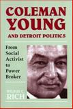 Coleman Young and Detroit Politics : From Social Activist to Power Broker, Rich, Wilbur C., 0814320945