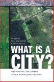 What Is a City? : Rethinking the Urban after Hurricane Katrina, Shields, Rob, 0820330949