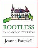 Rootless : An Academic Excursion, Farewell, Jeanne, 0977850943