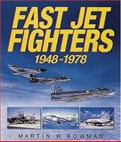 Fast Jet Fighters, 1948-1978, Bowman, Martin W., 0760310947
