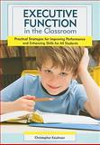 Executive Function in the Classroom : Practical Strategies for Improving Performance and Enhancing Skills for All Students, Christopher Kaufman Ph.D., 1598570943
