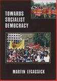 Towards Socialist Democracy, Legassick, Martin, 186914094X