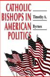 Catholic Bishops in American Politics, Byrnes, Timothy A., 0691000948