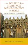 The Politics of Heritage Management in Mali : From UNESCO to Djenné, Joy, Charlotte L., 1611320941