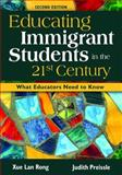 Educating Immigrant Students in the 21st Century : What Educators Need to Know, Preissle, Judith and Rong, Xue Lan, 141294094X