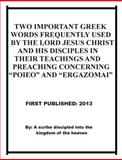 Two Important Greek Words Frequently Used by the Lord Jesus Christ and His Disciples in Their Teachings and Preaching Concerning Poieo and Ergazoma, Repsaj Jasper, 1483920941