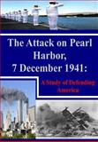 The Attack on Pearl Harbor, 7 December 1941: a Study of Defending America, Staff Ride Staff Ride Team Combat Studies Institute, 1499240945