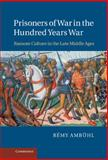 Prisoners of War in the Hundred Years War : Ransom Culture in the Late Middle Ages, Ambühl, Rémy, 1107010942