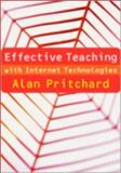 Effective Teaching with Internet Technologies : Pedagogy and Practice, Pritchard, Alan, 1412930944