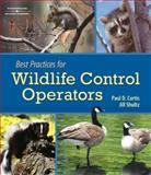 Best Practices for Wildlife Control Operators, Curtis, Paul D. and Shultz, Jill, 1418040940