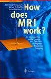 How Does MRI Work? : An Introduction to the Physics and Function of Magnetic Resonance Imaging, Weishaupt, Dominik and Köchli, Victor, 3540440941