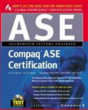 Compaq ASE Certification Study Guide : (Exams 010-379, 010-078, and 010-067), Syngress Media, Inc. Staff, 0072120959
