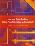 Learning Basic Drafting Using Pencil Sketches and AutoCAD, Kirkpatrick, James M., 0138620954