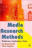 Media Research Methods : Audiences, Institutions, Texts, Bertrand, Ina and Hughes, Peter, 0333960955