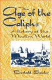 The Age of the Caliphs : A History of the Muslim World, Spuler, Bertold, 1558760954