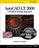 AutoCAD LT 2000 : A Problem Solving Approach, Tickoo, Sham, 0766820955