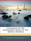 Catalogue of the Manuscript Music in the British Museum, Frederic Madden, 114513095X