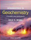 Introduction to Geochemistry : Principles and Applications, Misra, Kula C., 1444350951