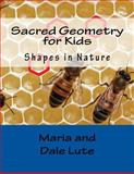 Sacred Geometry for Kids, Maria Lute and Dale Lute, 1494920956