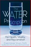 The Water Prescription, Christopher Vasey, 1594770956