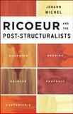 Ricoeur and the Post-Structuralists : Bourdieu, Derrida, Deleuze, Foucault, Castoriadis, Michel, Johann, 1783480955