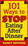 101 Ways to Stop Eating after Dinner, Nancy Butcher, 0425180956