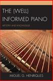 Well Informed Piano : Artistry and Pb, Henriques, Miguel G., 0761860959