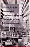 Unavoidable Industrial Restructuring in Latin America 9780822310952