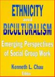 Ethnicity and Biculturalism : Emerging Perspectives of Social Group Work, Kenneth L Chau, 1560240954