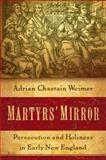 Martyrs' Mirror : Persecution and Holiness in Early New England, Weimer, Adrian Chastain, 0199390959