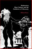 Modernism, Mass Culture, and the Aesthetics of Obscenity, Pease, Allison, 052110095X