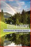 Faded Rainbows : Psychospiritual Therapeutic Journeys, Cheston, Sharon, 0595530958