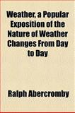Weather, a Popular Exposition of the Nature of Weather Changes from Day to Day, Ralph Abercromby, 1152110950