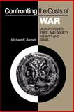 Confronting the Costs of War : Military Power, State, and Society in Egypt and Israel, Barnett, Michael N., 0691000956