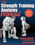 The Strength Training Anatomy Workout, Frederic Delavier and Michael Gundill, 1450400957